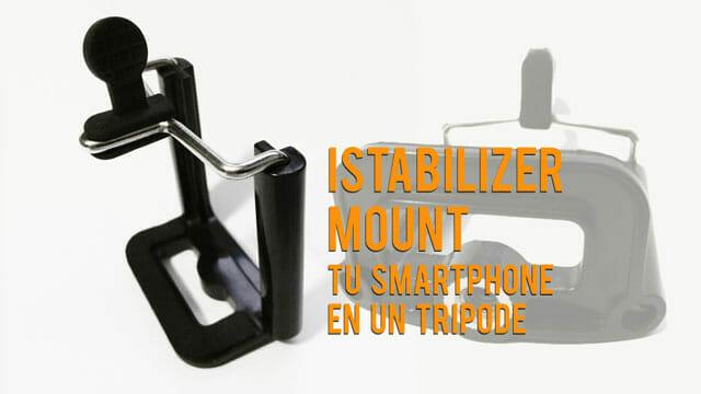 Adaptador para trípode de iStabilizer - soporte - pinza... Lo que necesitas para sujetar tu teléfono a un trípode