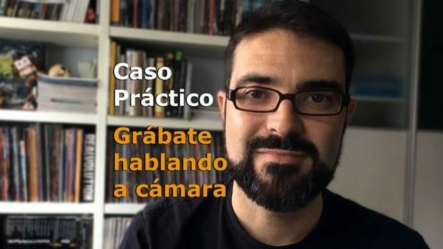 Cömo Grabarte hablando a cámara - Caso práctico de eltalleraudiovisual.com