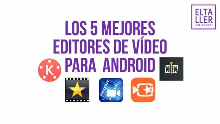 Ya puedes montar tus propios vídeos con estos editores de vídeo Android, los 5 mejores