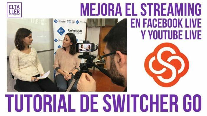 Streaming mejorado o vitaminado con Switcher Go - Video tutorial en español en el Taller Audiovisual