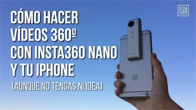 Cómo hacer vídeos 360 con Insta360 Nano