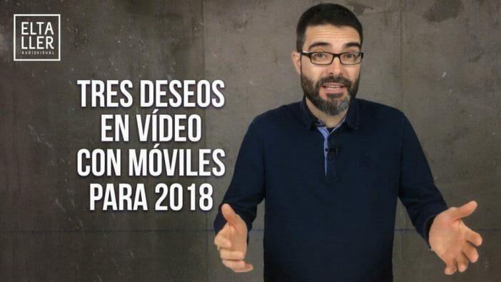 Vídeos con móviles para 2018 - Mis tres deseos para la industria, los desarrolladores y los usuarios de cara a 2018